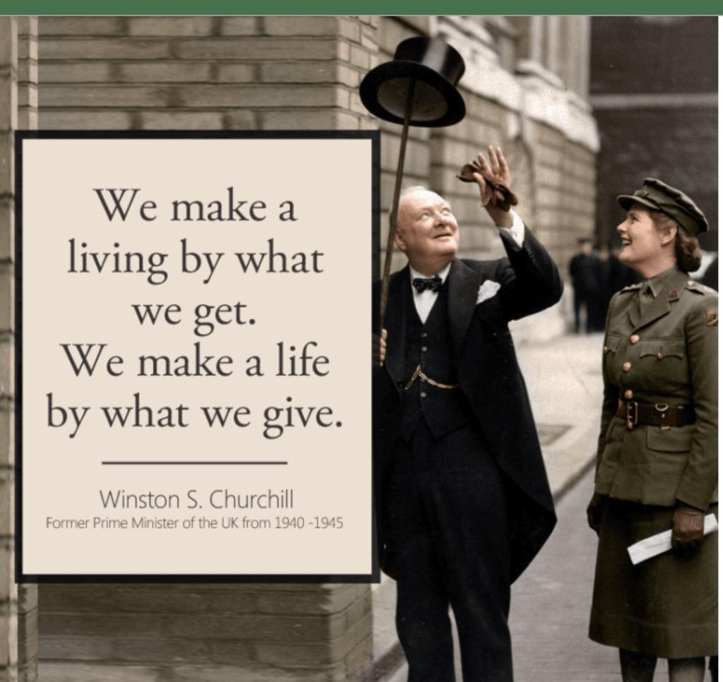 Nous gagnons notre vie avec ce que nous obtenons, mais nous la construisons avec ce que nous donnons.